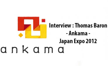 Interview Thomas Baron : Ankama - Japan Expo 2012